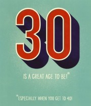 30 is a great age to be...