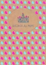 Queen of all mums