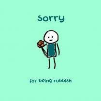 Sorry for being rubbish