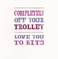 Completely off your trolley